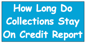 how long are collections on your credit report