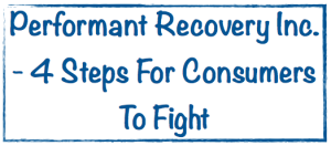 performant recovery inc 4 steps for consumers to fight