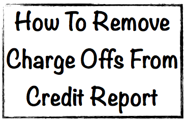 How To Remove Charge Offs From Credit Report Image