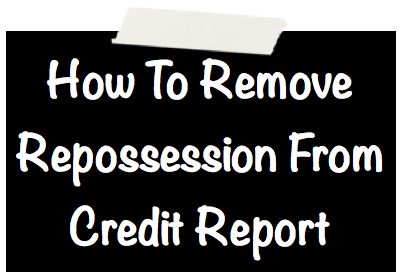 How To Remove Repossession From Credit Report Image
