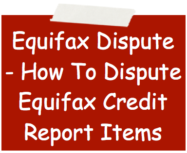 equifax dispute how to dispute equifax credit report items. Black Bedroom Furniture Sets. Home Design Ideas